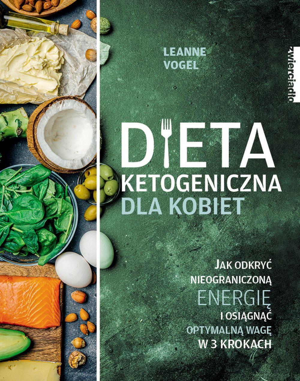 Dieta ketogeniczna dla kobiet. Jak odkryć nieograniczoną energię i osiągnąć optymalną wagę w 3 krokach