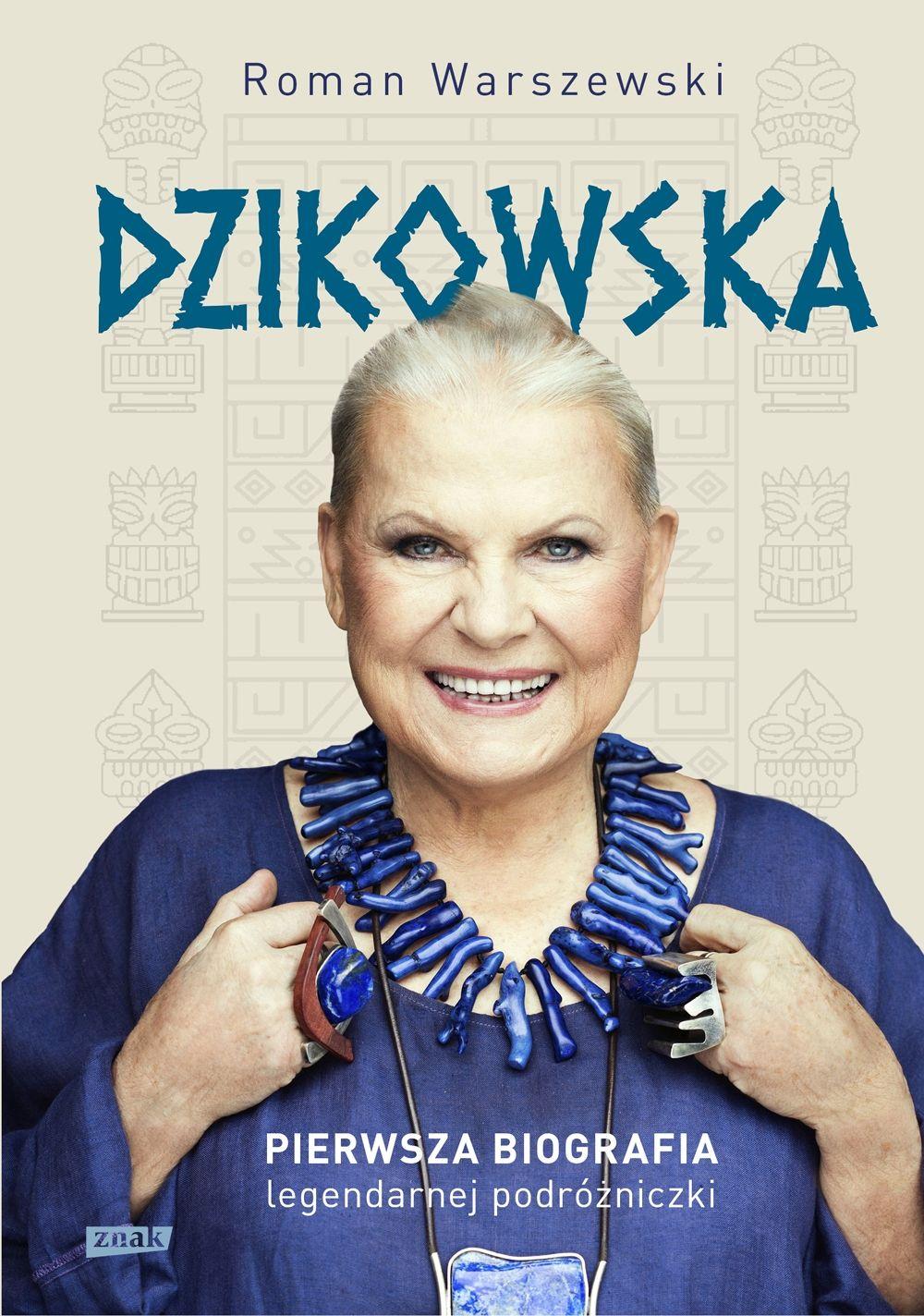 Dzikowska. Pierwsza biografia legendarnej podróżniczki