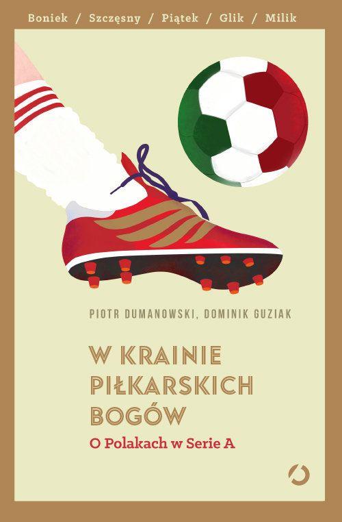 W krainie piłkarskich bogów. O Polakach w Serie A