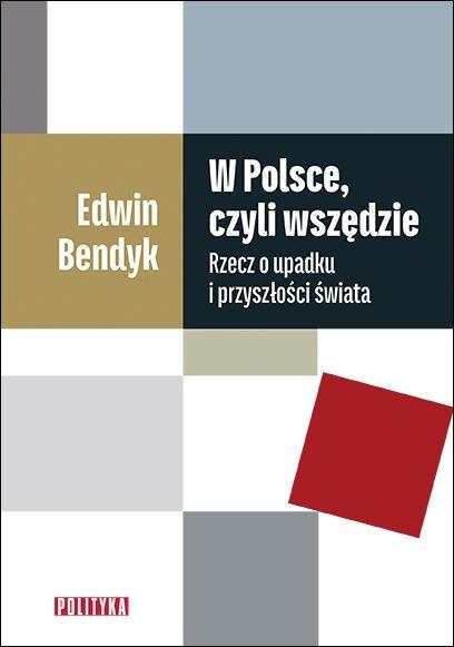 W Polsce, czyli wszędzie. Rzecz o upadku i przyszłości świata